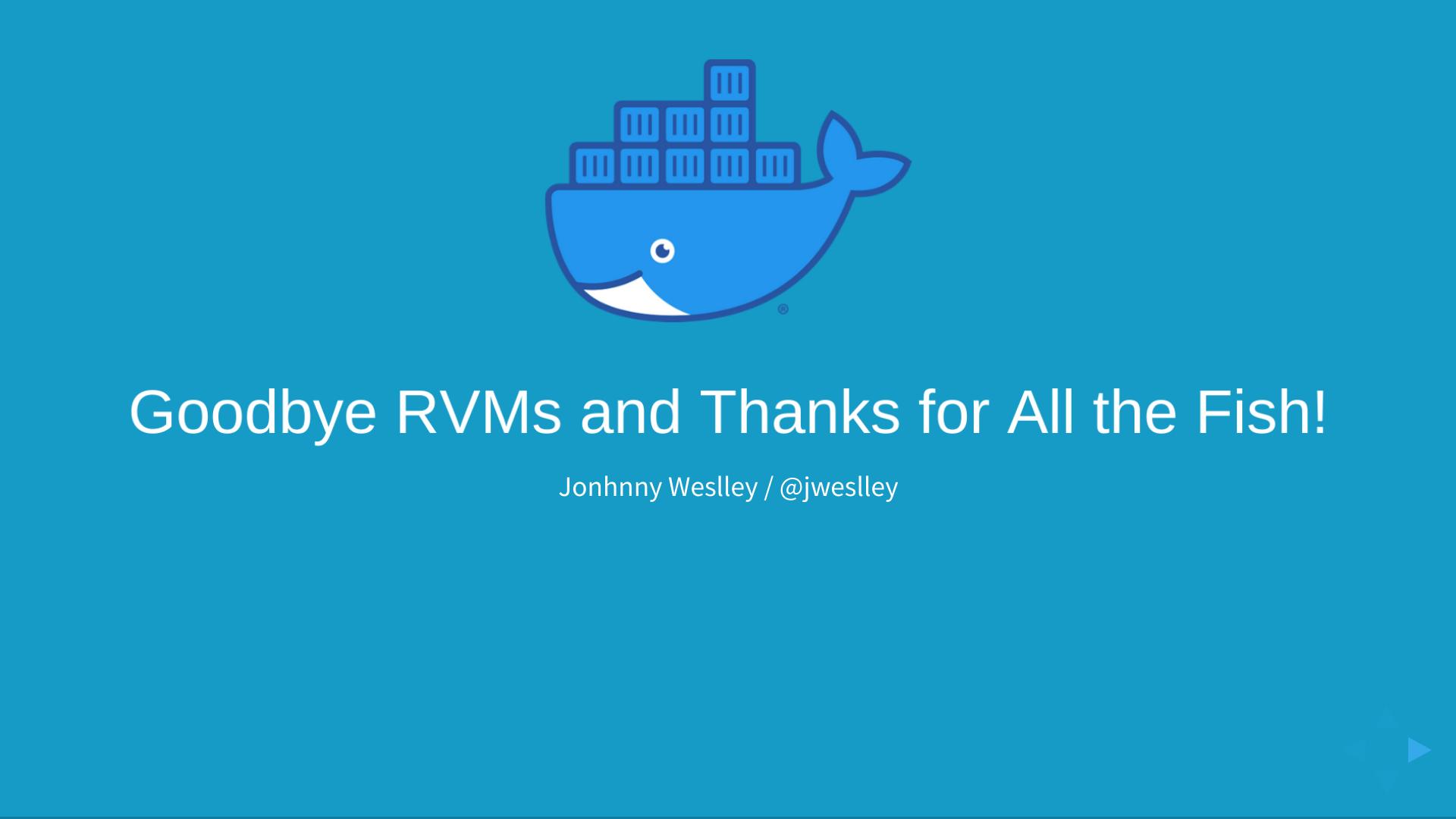 Goodbye RVMs and Thanks for All the Fish!: Desenvolvimento de aplicações Rails utilizando docker + docker-compose
